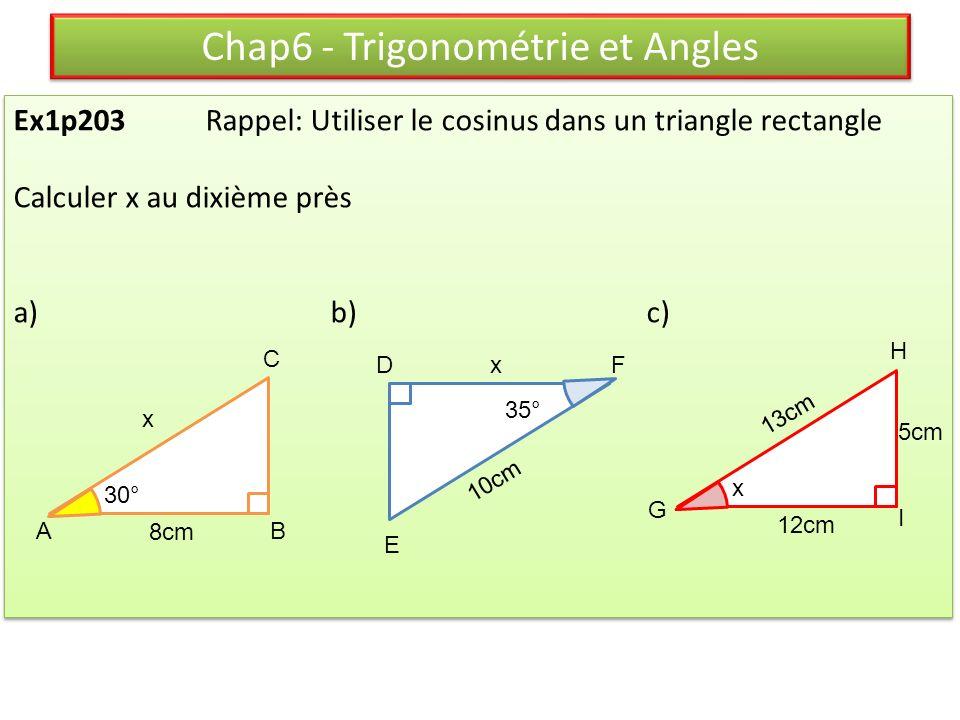 Ex1p203Rappel: Utiliser le cosinus dans un triangle rectangle Calculer x au dixième près a) b) c) Ex1p203Rappel: Utiliser le cosinus dans un triangle