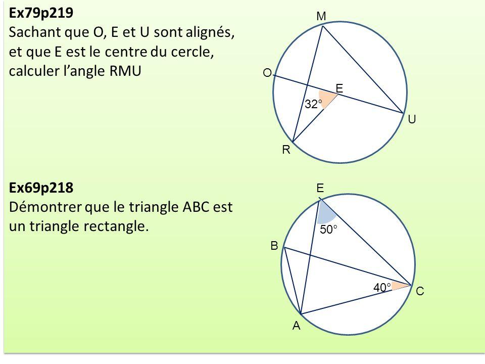 Ex79p219 Sachant que O, E et U sont alignés, et que E est le centre du cercle, calculer langle RMU Ex69p218 Démontrer que le triangle ABC est un trian