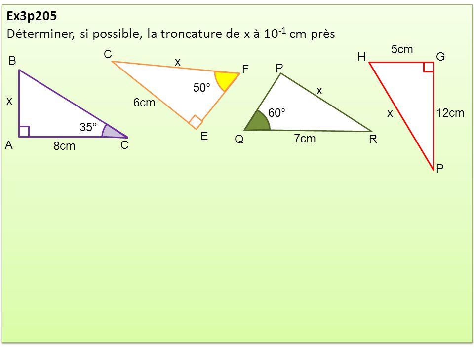 Ex3p205 Déterminer, si possible, la troncature de x à 10 -1 cm près Ex3p205 Déterminer, si possible, la troncature de x à 10 -1 cm près CA B x 35° 8cm