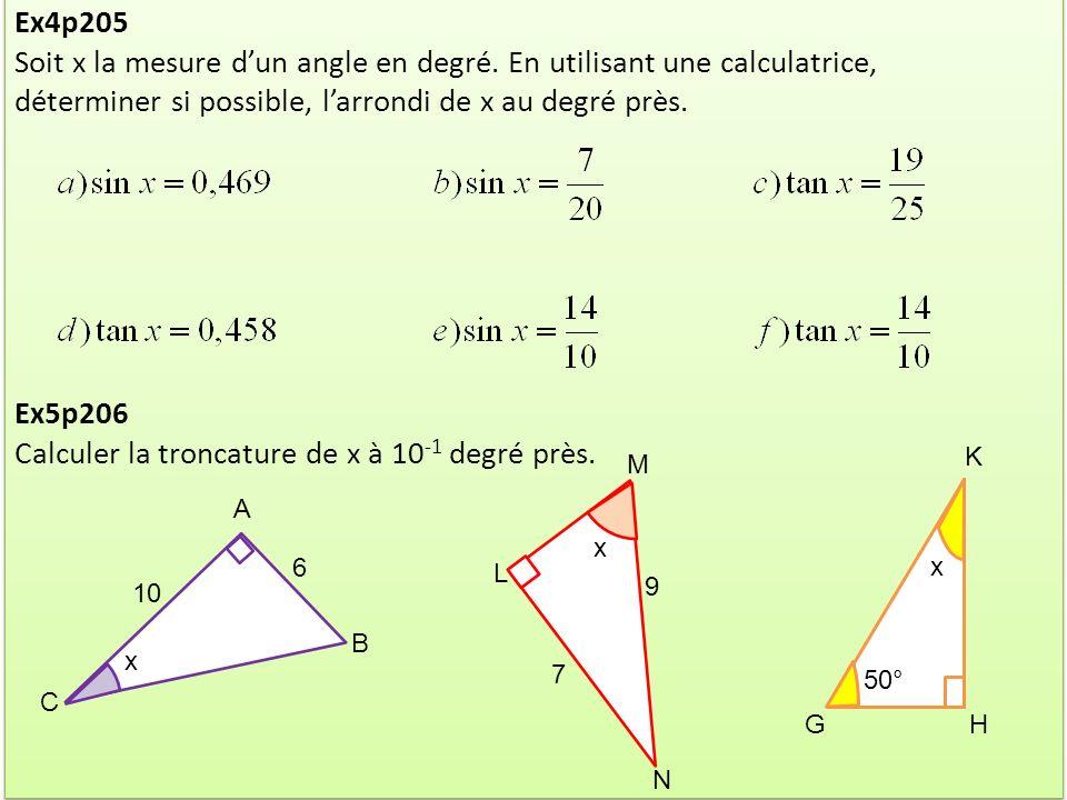 Ex4p205 Soit x la mesure dun angle en degré. En utilisant une calculatrice, déterminer si possible, larrondi de x au degré près. Ex5p206 Calculer la t