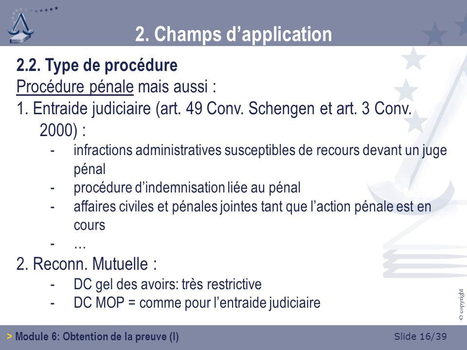 Slide 16/39 © copyright 2.2. Type de procédure Procédure pénale mais aussi : 1.