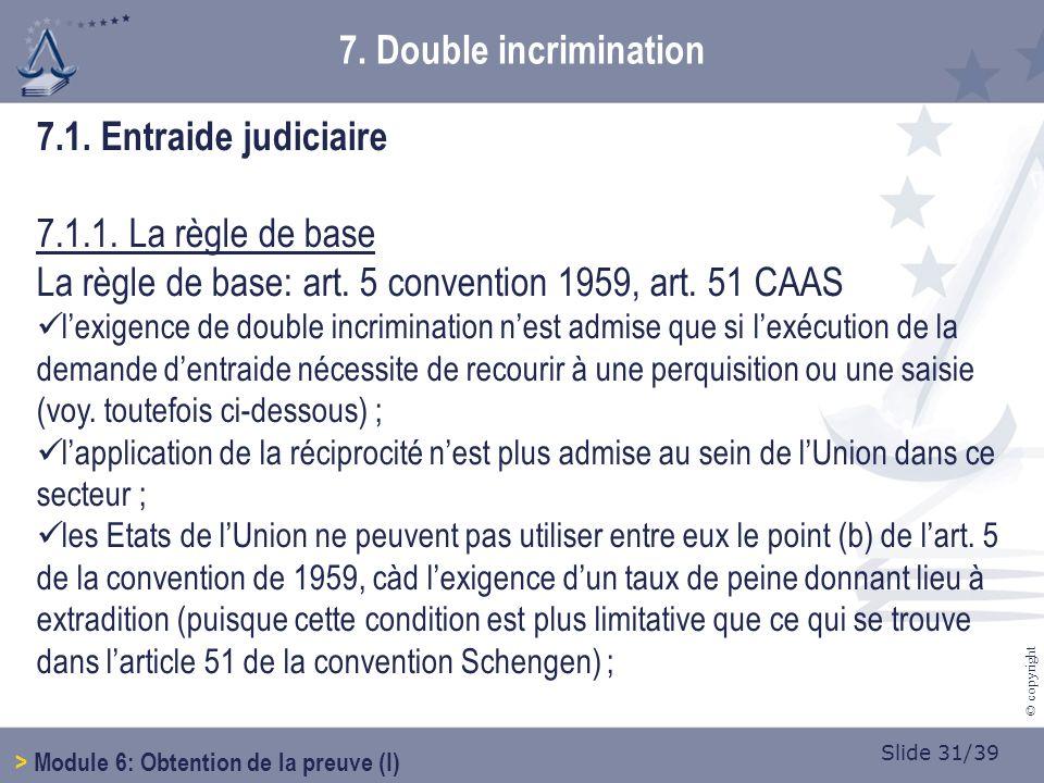 Slide 31/39 © copyright 7.1. Entraide judiciaire 7.1.1.