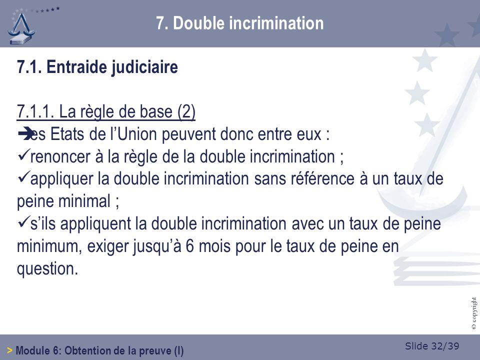 Slide 32/39 © copyright 7.1.Entraide judiciaire 7.1.1.