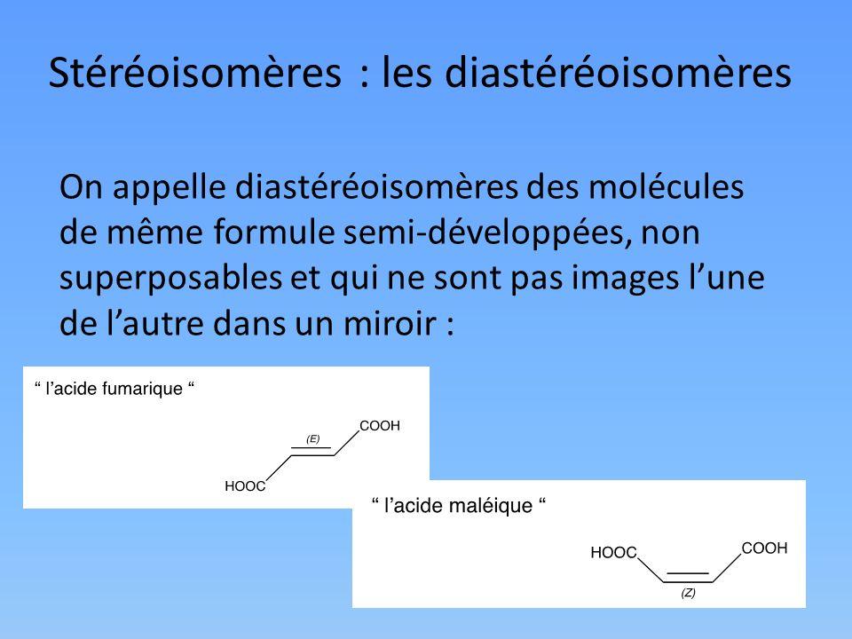 Stéréoisomères : les diastéréoisomères On appelle diastéréoisomères des molécules de même formule semi-développées, non superposables et qui ne sont p