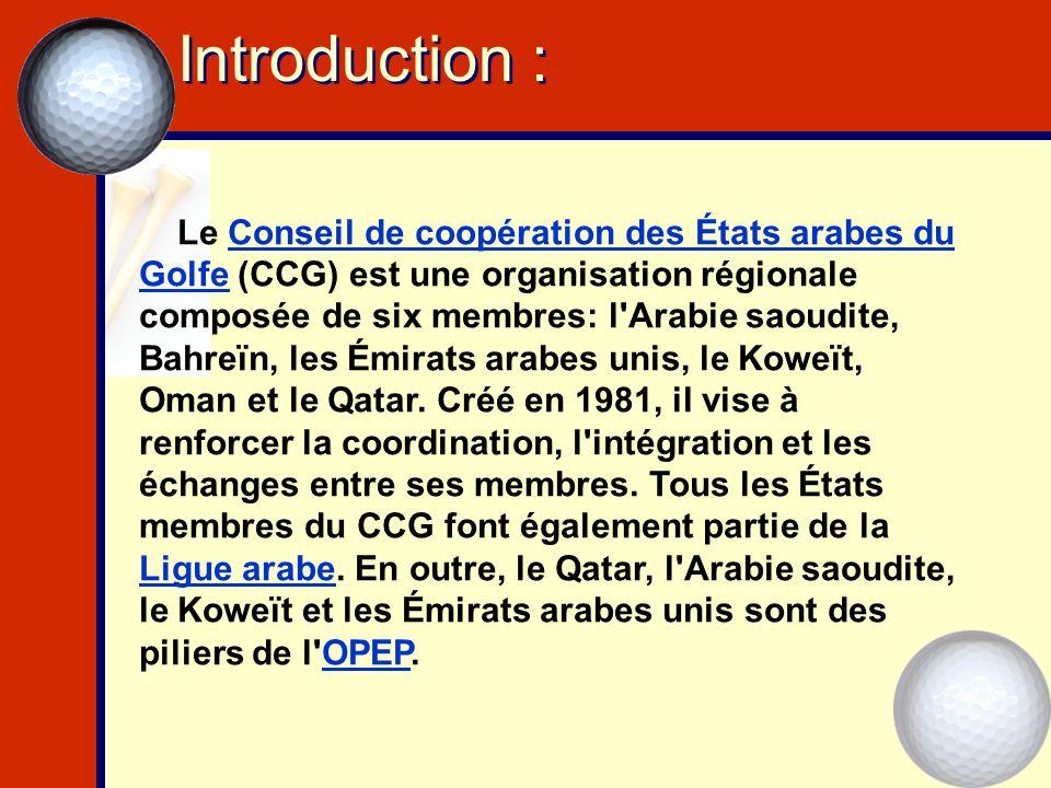 Introduction : Le Conseil de coopération des États arabes du Golfe (CCG) est une organisation régionale composée de six membres: l'Arabie saoudite, Ba