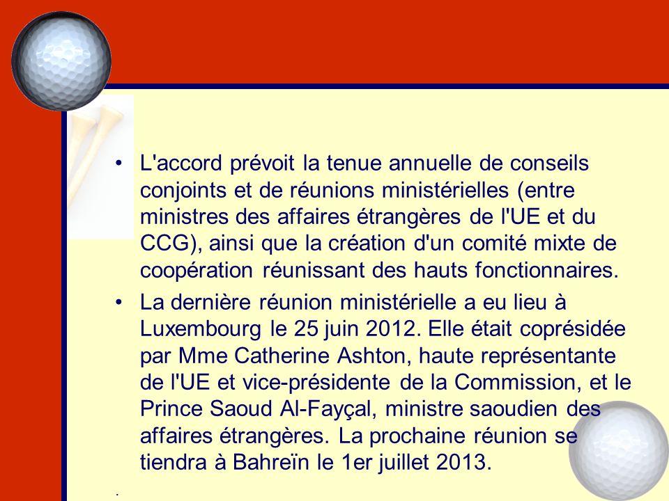 L'accord prévoit la tenue annuelle de conseils conjoints et de réunions ministérielles (entre ministres des affaires étrangères de l'UE et du CCG), ai