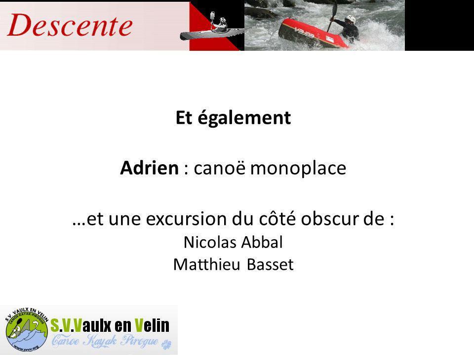 Et également Adrien : canoë monoplace …et une excursion du côté obscur de : Nicolas Abbal Matthieu Basset