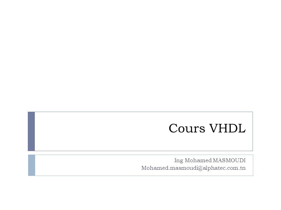Cours VHDL Ing Mohamed MASMOUDI Mohamed.masmoudi@alphatec.com.tn
