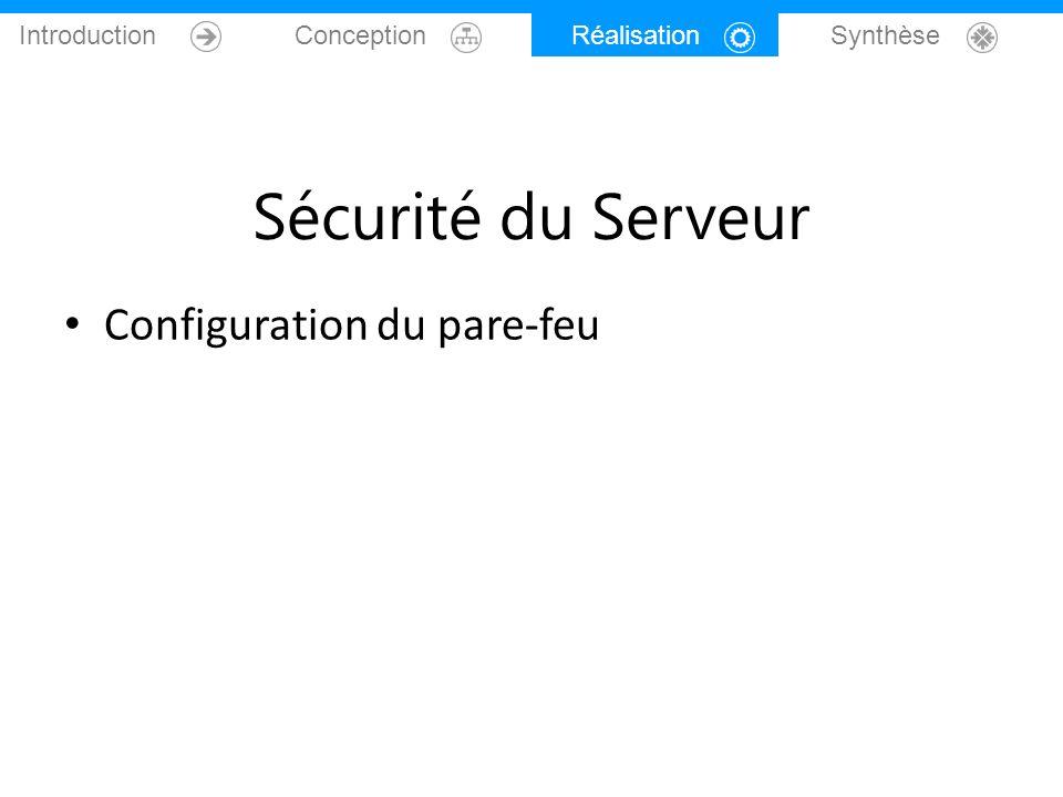 Introduction Conception Réalisation Synthèse Sécurité du Serveur Configuration du pare-feu