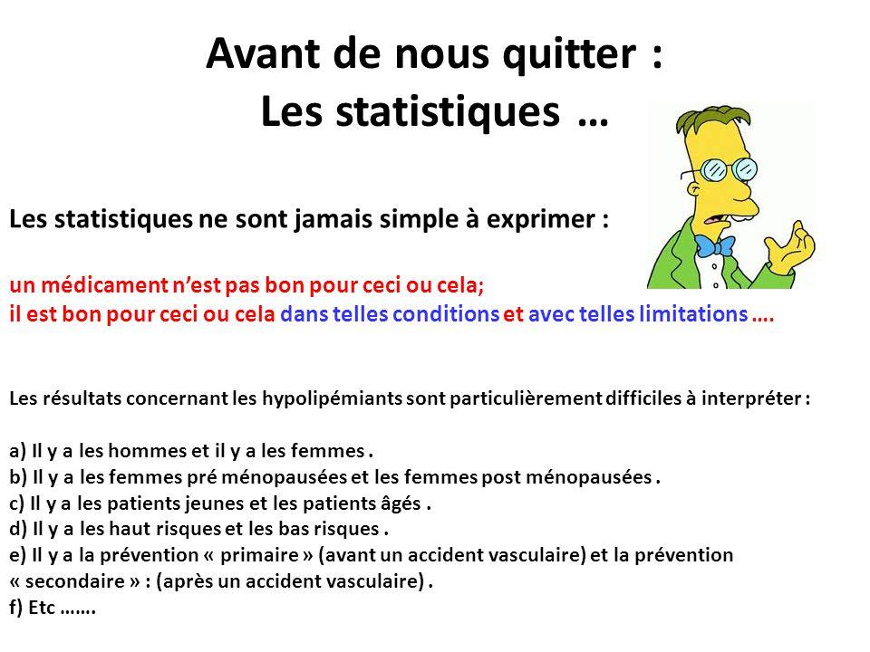 Avant de nous quitter : Les statistiques … Les statistiques ne sont jamais simple à exprimer : un médicament nest pas bon pour ceci ou cela; il est bo
