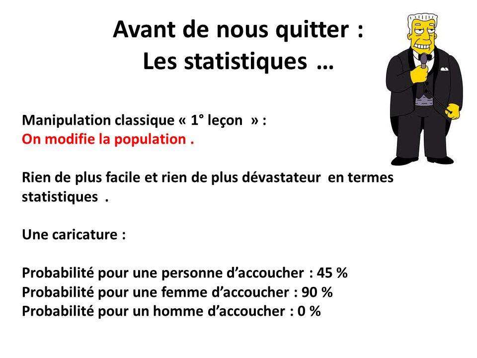 Avant de nous quitter : Les statistiques … Manipulation classique « 1° leçon » : On modifie la population. Rien de plus facile et rien de plus dévasta