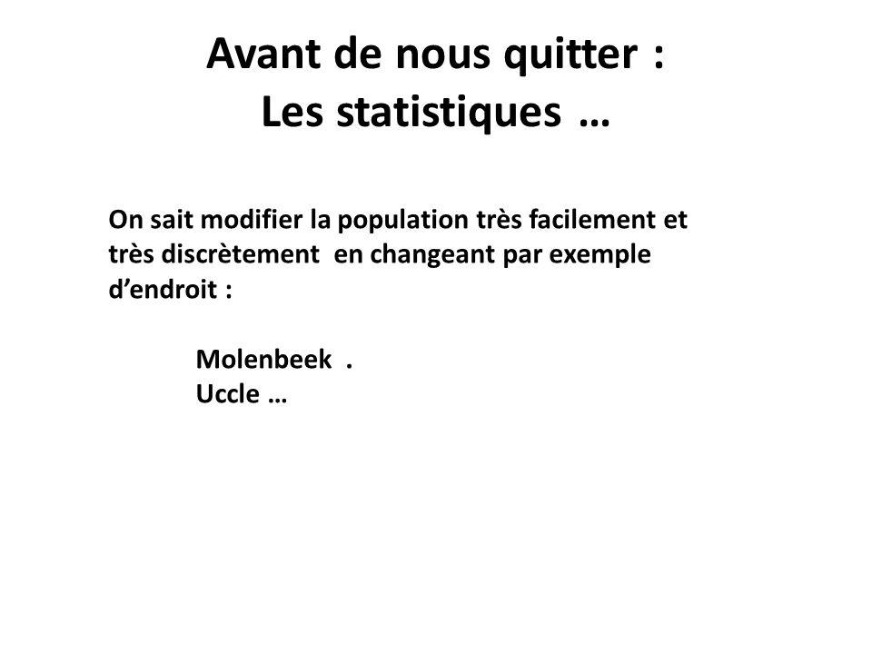 Avant de nous quitter : Les statistiques … On sait modifier la population très facilement et très discrètement en changeant par exemple dendroit : Mol