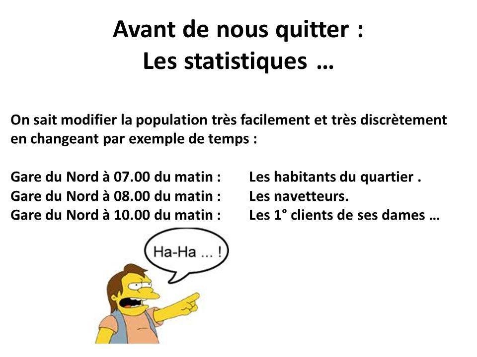 Avant de nous quitter : Les statistiques … On sait modifier la population très facilement et très discrètement en changeant par exemple de temps : Gar