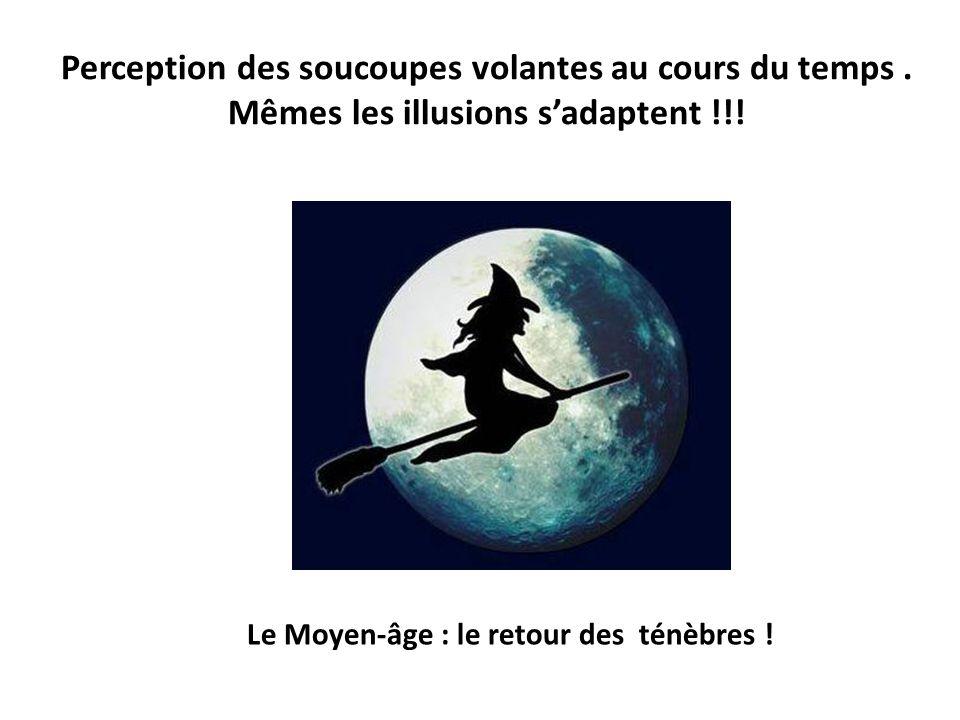 Perception des soucoupes volantes au cours du temps. Mêmes les illusions sadaptent !!! Le Moyen-âge : le retour des ténèbres !