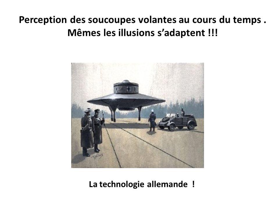 Perception des soucoupes volantes au cours du temps. Mêmes les illusions sadaptent !!! La technologie allemande !