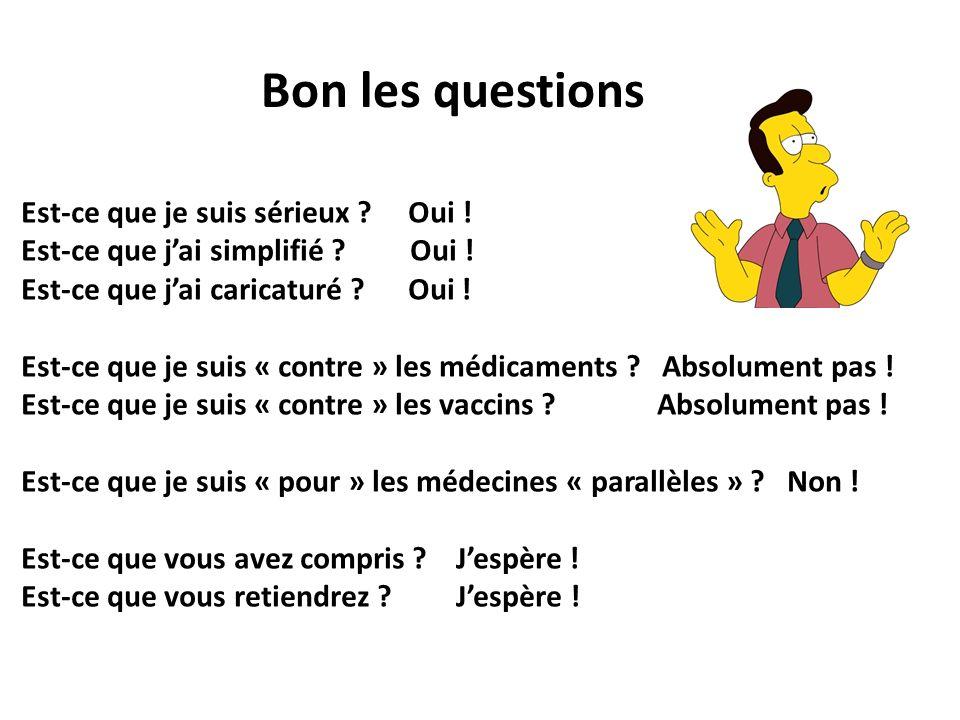 Bon les questions … Est-ce que je suis sérieux ? Oui ! Est-ce que jai simplifié ? Oui ! Est-ce que jai caricaturé ? Oui ! Est-ce que je suis « contre
