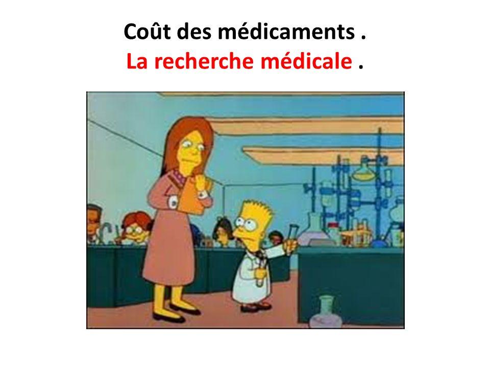 Coût des médicaments. La recherche médicale.