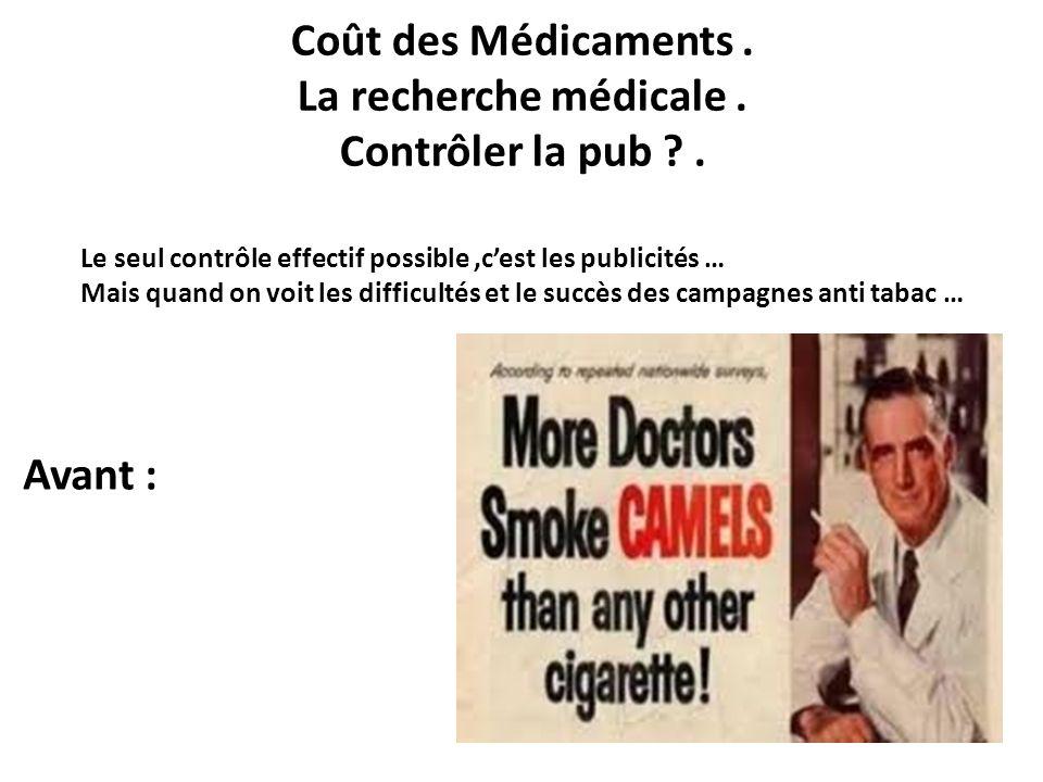 Coût des Médicaments. La recherche médicale. Contrôler la pub ?. Avant : Le seul contrôle effectif possible,cest les publicités … Mais quand on voit l