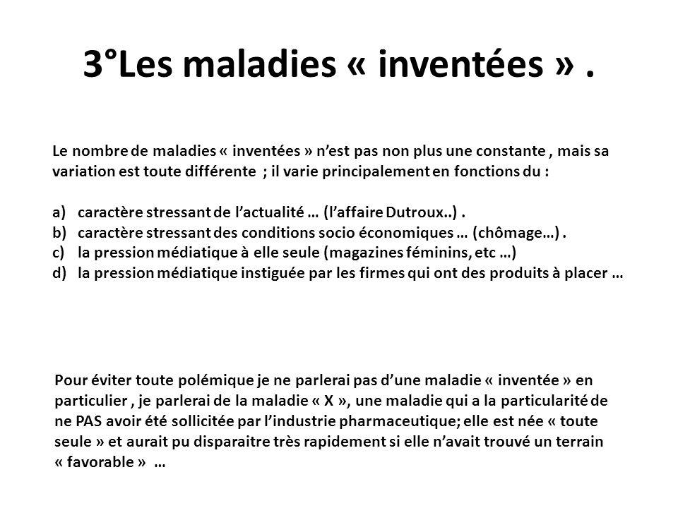 3°Les maladies « inventées ». Le nombre de maladies « inventées » nest pas non plus une constante, mais sa variation est toute différente ; il varie p