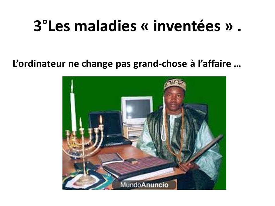 3°Les maladies « inventées ». Lordinateur ne change pas grand-chose à laffaire …