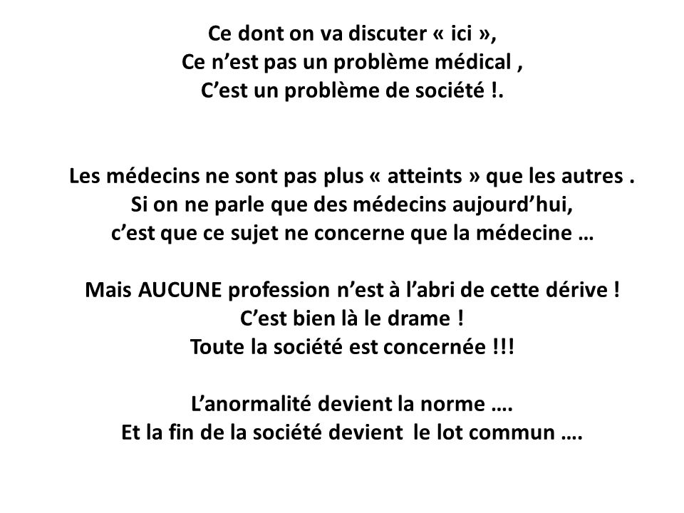Ce dont on va discuter « ici », Ce nest pas un problème médical, Cest un problème de société !. Les médecins ne sont pas plus « atteints » que les aut
