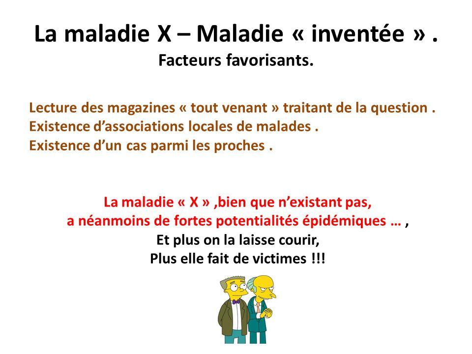 La maladie X – Maladie « inventée ». Facteurs favorisants. Lecture des magazines « tout venant » traitant de la question. Existence dassociations loca