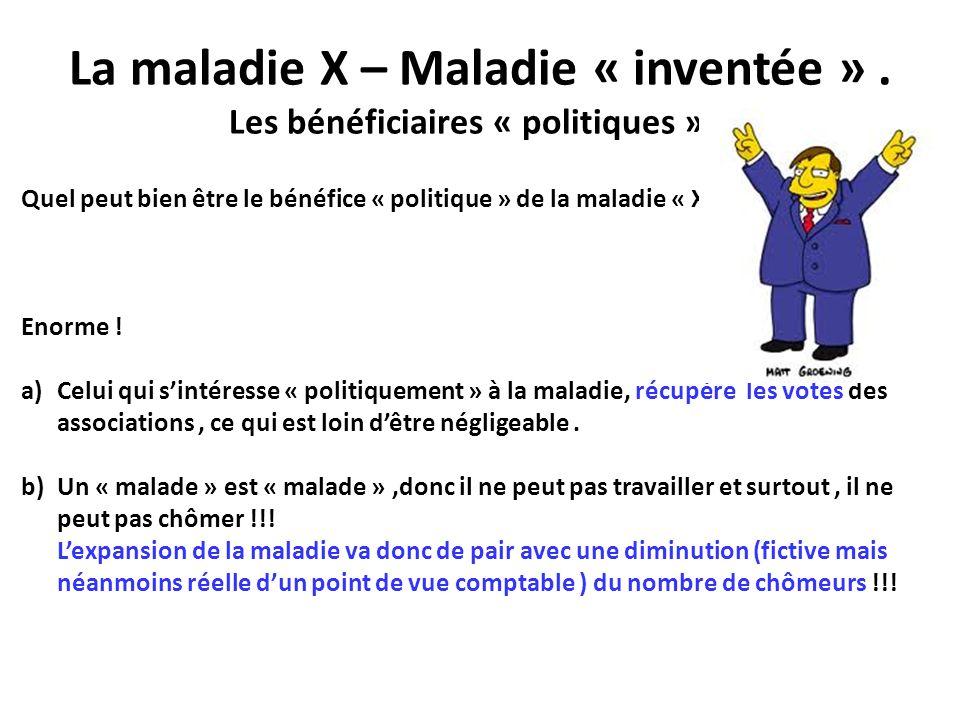 La maladie X – Maladie « inventée ». Les bénéficiaires « politiques ». Quel peut bien être le bénéfice « politique » de la maladie « X » ? Enorme ! a)