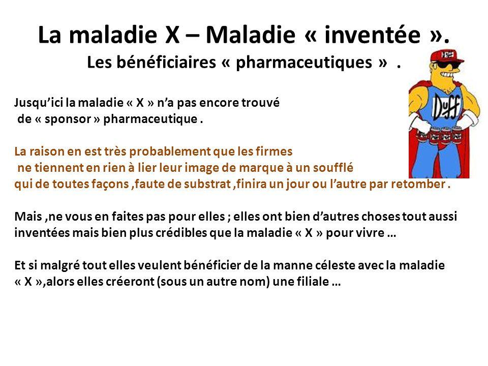 La maladie X – Maladie « inventée ». Les bénéficiaires « pharmaceutiques ». Jusquici la maladie « X » na pas encore trouvé de « sponsor » pharmaceutiq