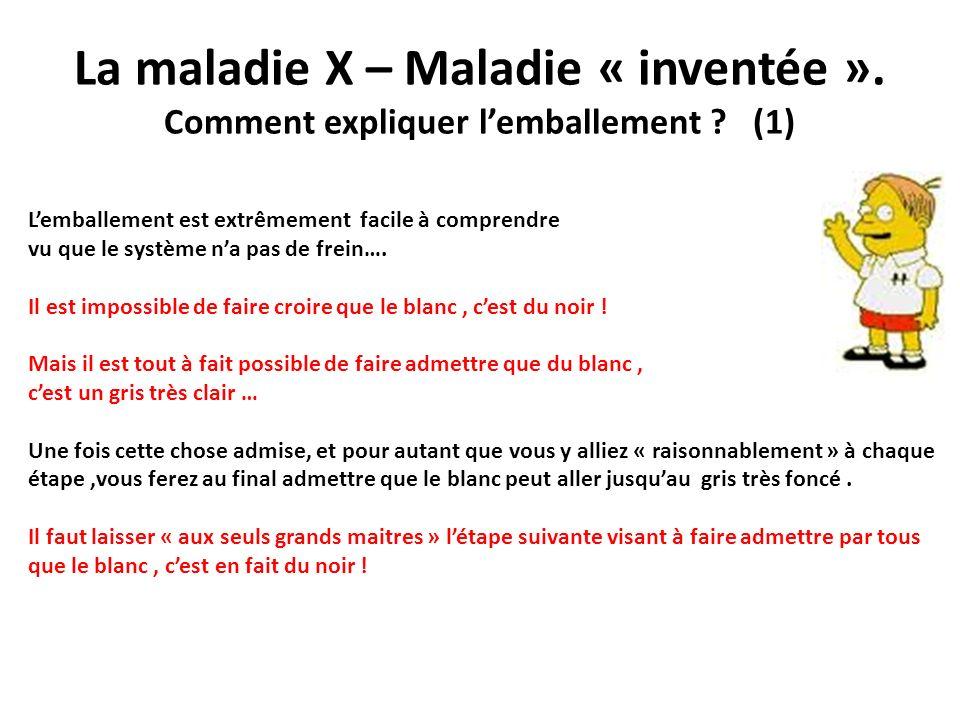 La maladie X – Maladie « inventée ». Comment expliquer lemballement ? (1) Lemballement est extrêmement facile à comprendre vu que le système na pas de