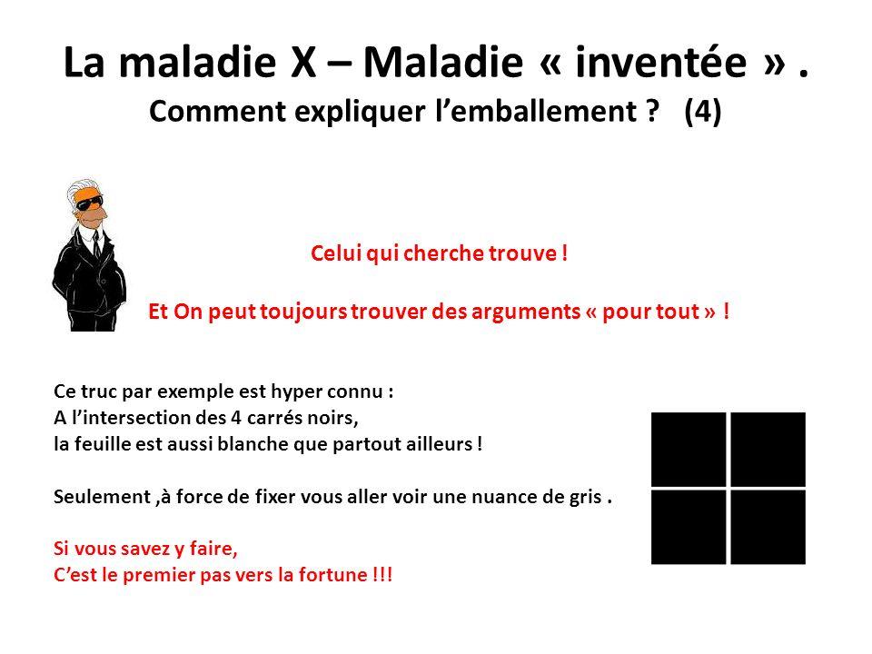 La maladie X – Maladie « inventée ». Comment expliquer lemballement ? (4) Celui qui cherche trouve ! Et On peut toujours trouver des arguments « pour