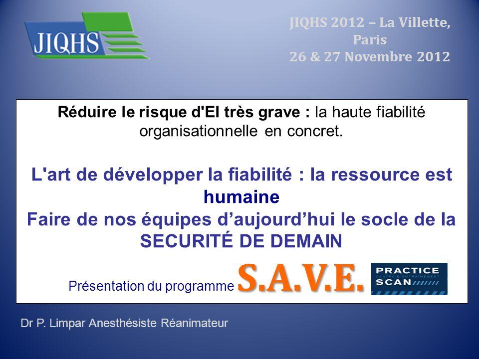 JIQHS 2012 – La Villette, Paris 26 & 27 Novembre 2012 Réduire le risque d'EI très grave : la haute fiabilité organisationnelle en concret. L'art de dé