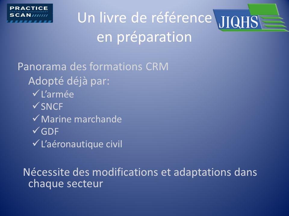 Un livre de référence en préparation Panorama des formations CRM Adopté déjà par: Larmée SNCF Marine marchande GDF Laéronautique civil Nécessite des m