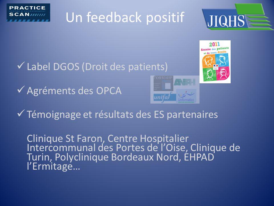 Un feedback positif Label DGOS (Droit des patients) Agréments des OPCA Témoignage et résultats des ES partenaires Clinique St Faron, Centre Hospitalie