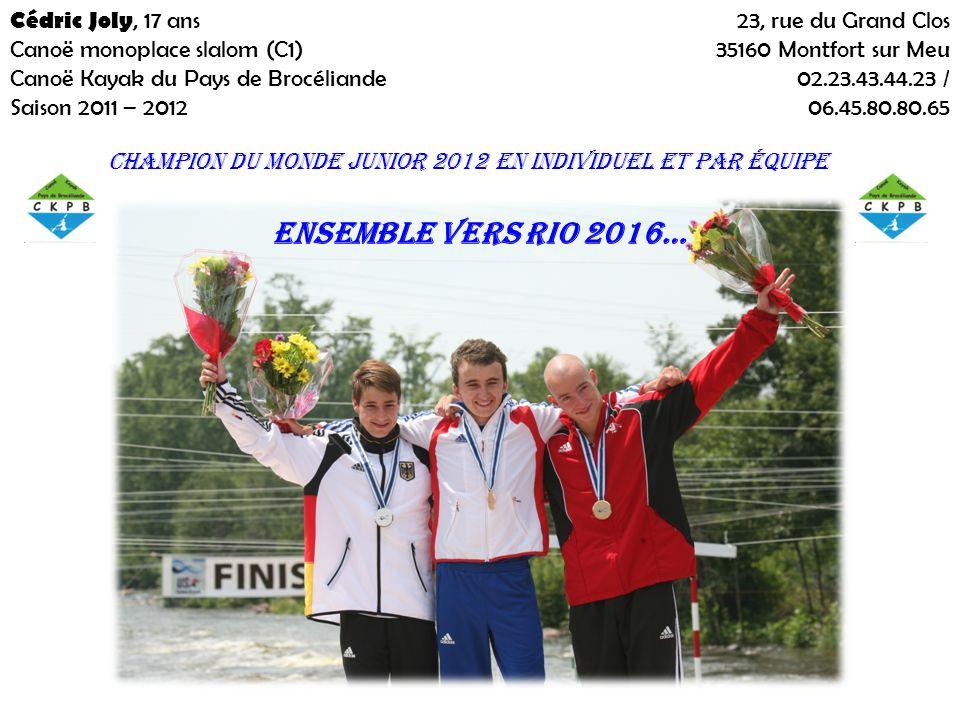 Cédric Joly, 17 ans Canoë monoplace slalom (C1) Canoë Kayak du Pays de Brocéliande Saison 2011 – 2012 23, rue du Grand Clos 35160 Montfort sur Meu 02.