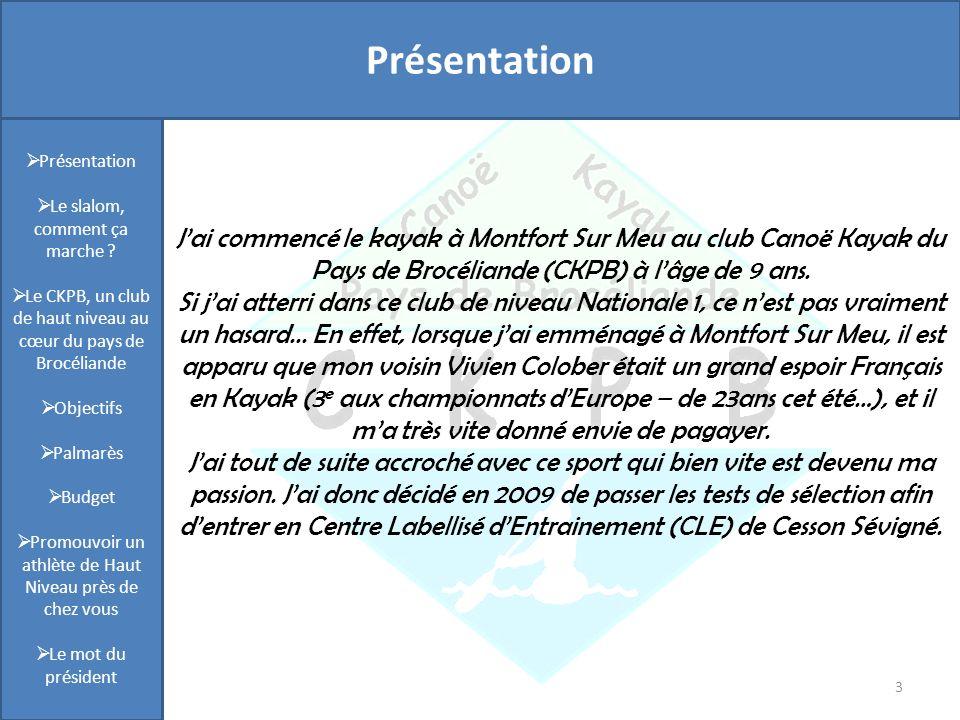 Présentation 3 Jai commencé le kayak à Montfort Sur Meu au club Canoë Kayak du Pays de Brocéliande (CKPB) à lâge de 9 ans. Si jai atterri dans ce club