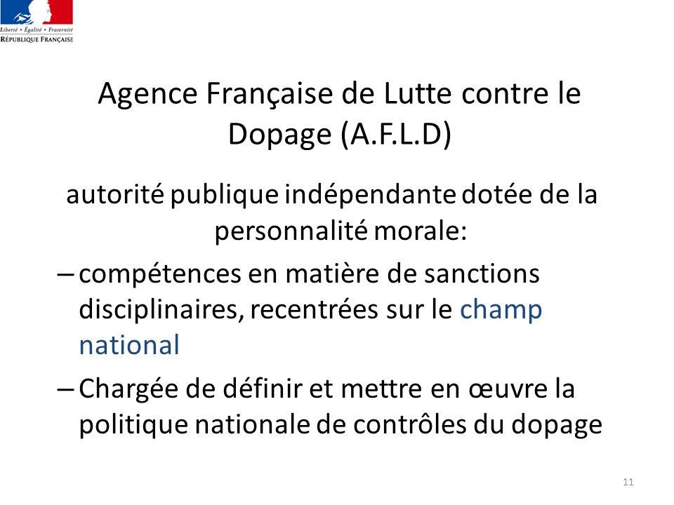 11 Agence Française de Lutte contre le Dopage (A.F.L.D) autorité publique indépendante dotée de la personnalité morale: – compétences en matière de sa