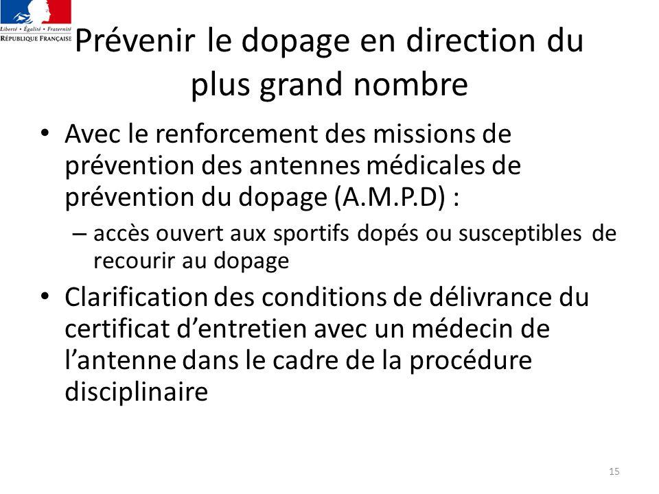 15 Prévenir le dopage en direction du plus grand nombre Avec le renforcement des missions de prévention des antennes médicales de prévention du dopage