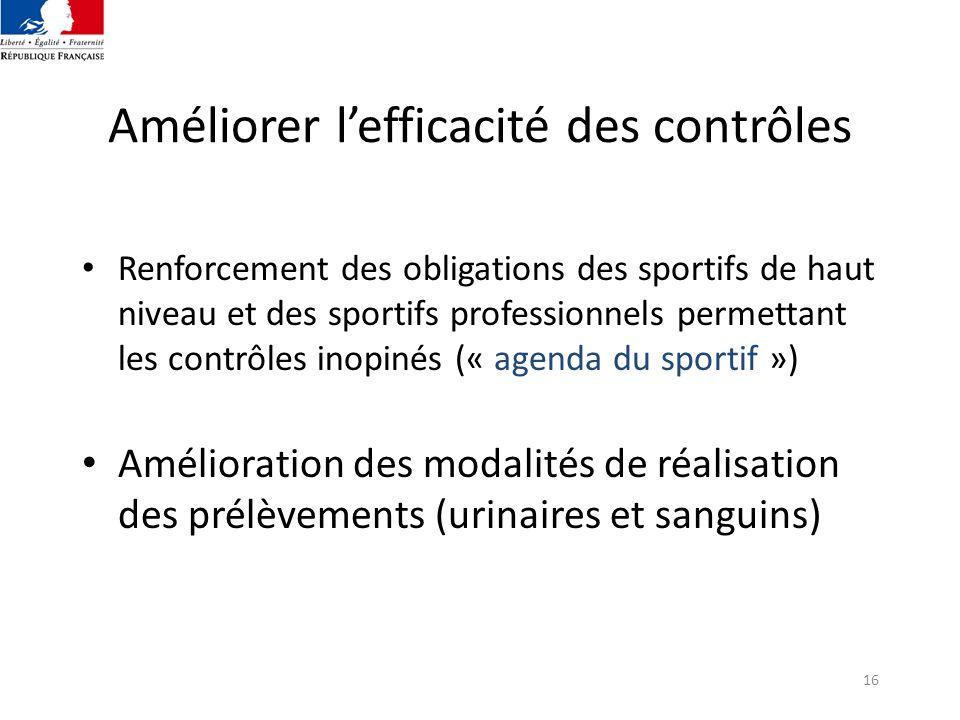 16 Améliorer lefficacité des contrôles Renforcement des obligations des sportifs de haut niveau et des sportifs professionnels permettant les contrôle