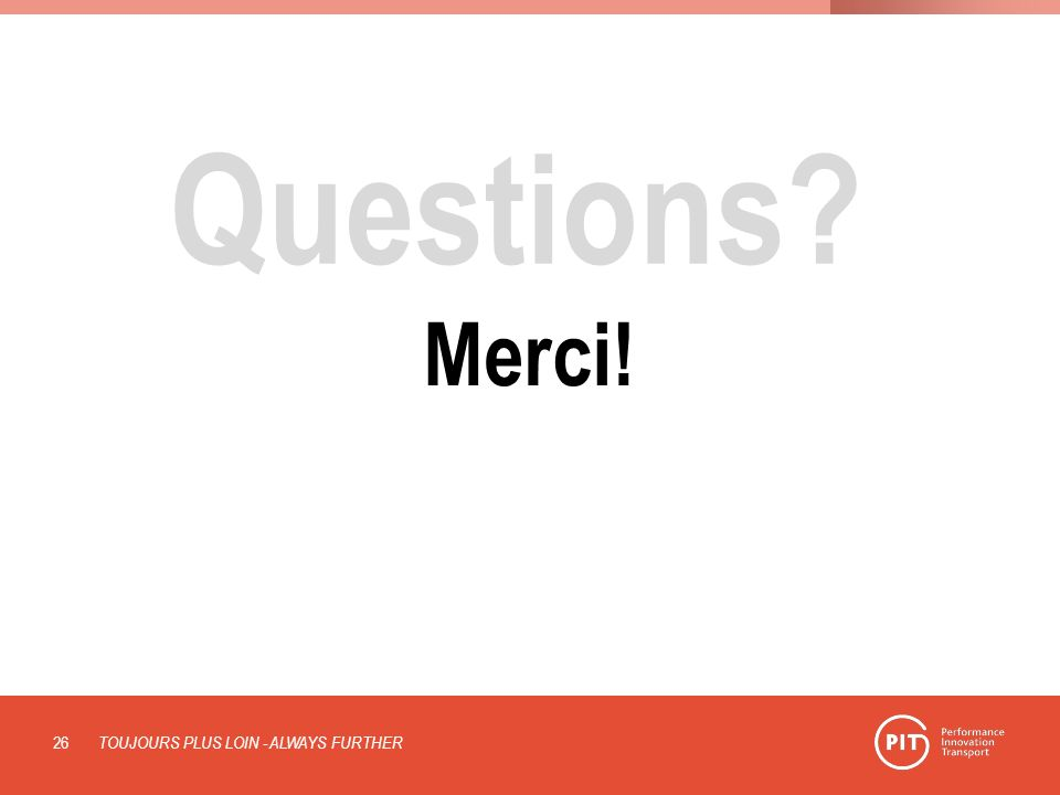 Questions? TOUJOURS PLUS LOIN - ALWAYS FURTHER 26 Merci!
