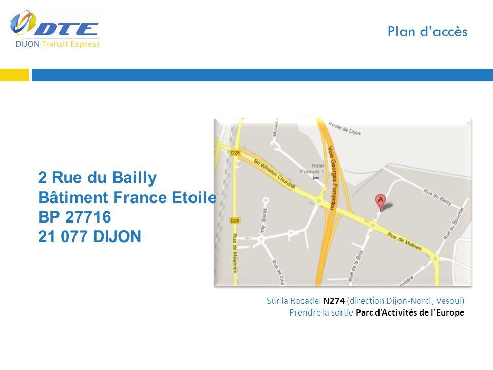 Plan daccès 2 Rue du Bailly Bâtiment France Etoile BP 27716 21 077 DIJON Sur la Rocade N274 (direction Dijon-Nord, Vesoul) Prendre la sortie Parc dAct