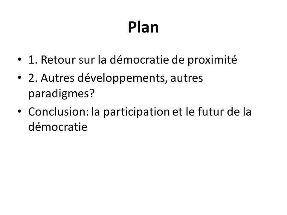 Plan 1. Retour sur la démocratie de proximité 2. Autres développements, autres paradigmes? Conclusion: la participation et le futur de la démocratie
