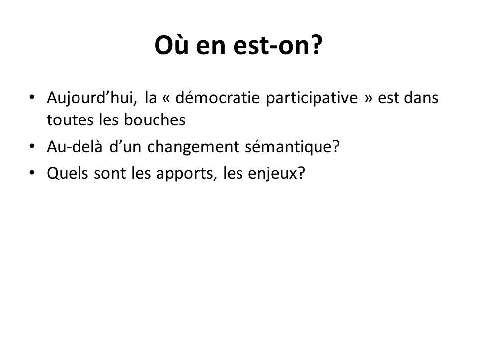 Où en est-on? Aujourdhui, la « démocratie participative » est dans toutes les bouches Au-delà dun changement sémantique? Quels sont les apports, les e