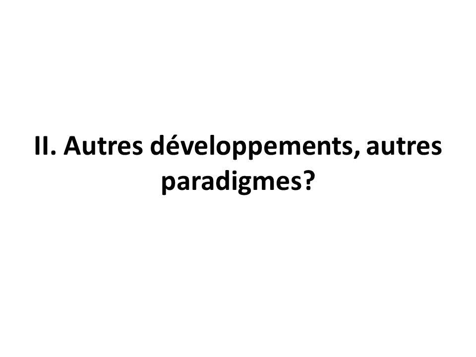 II. Autres développements, autres paradigmes?