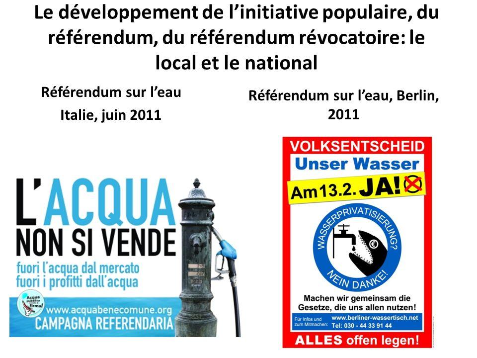 Le développement de linitiative populaire, du référendum, du référendum révocatoire: le local et le national Référendum sur leau Italie, juin 2011 Réf