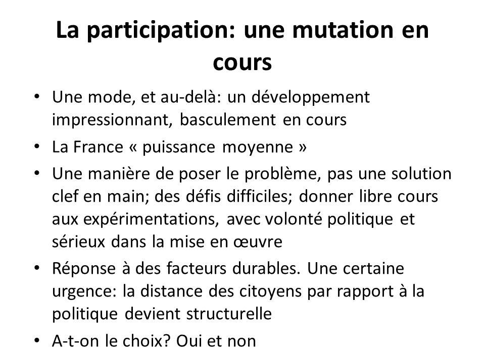 La participation: une mutation en cours Une mode, et au-delà: un développement impressionnant, basculement en cours La France « puissance moyenne » Un