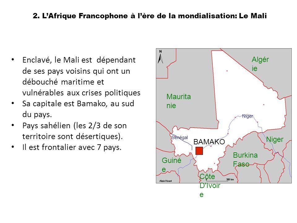 Enclavé, le Mali est dépendant de ses pays voisins qui ont un débouché maritime et vulnérables aux crises politiques Sa capitale est Bamako, au sud du