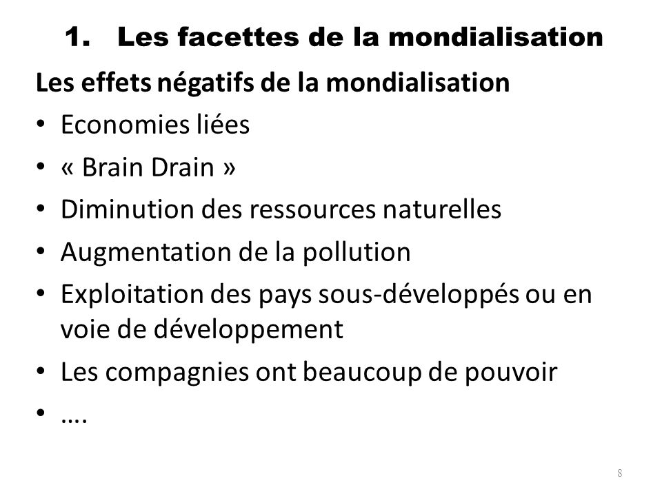 1. Les facettes de la mondialisation Les effets négatifs de la mondialisation Economies liées « Brain Drain » Diminution des ressources naturelles Aug