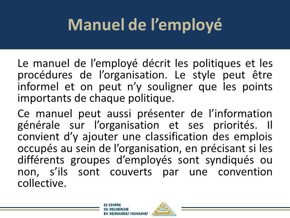 Manuel de lemployé Le manuel de lemployé décrit les politiques et les procédures de lorganisation. Le style peut être informel et on peut ny souligner