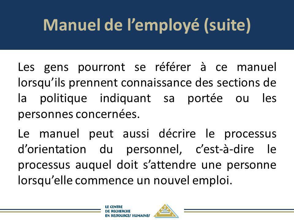 Manuel de lemployé (suite) Les gens pourront se référer à ce manuel lorsquils prennent connaissance des sections de la politique indiquant sa portée o