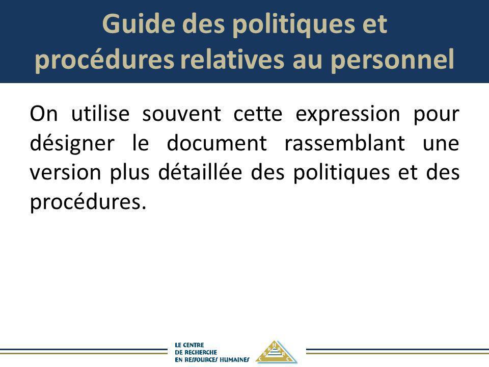 Guide des politiques et procédures relatives au personnel On utilise souvent cette expression pour désigner le document rassemblant une version plus d